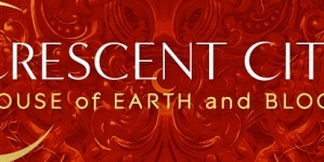 TBR-To Be Reviewed No. 1- Crescent City; House of Earth and Blood by Sarah J. Maas